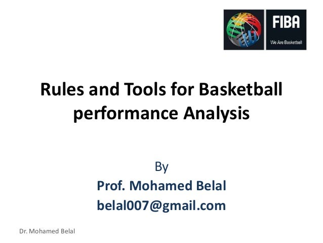 Dr. Mohamed Belal Rules and Tools for Basketball performance Analysis By Prof. Mohamed Belal belal007@gmail.com