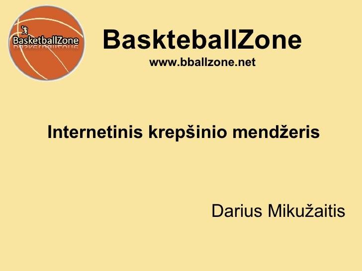 BaskteballZone www.bballzone.net Internetinis krep šinio mendžeris Darius Miku žaitis