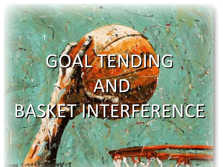 GOAL TENDING  AND  BASKET INTERFERENCE