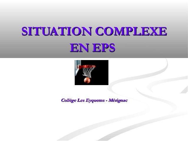 SITUATION COMPLEXE EN EPS  Collège Les Eyquems - Mérignac