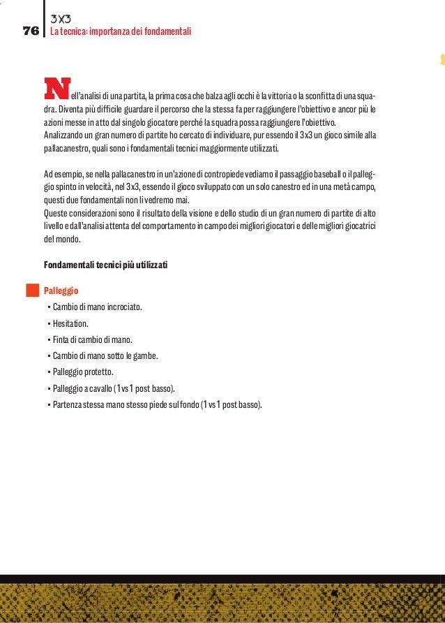 76 3X3 La tecnica: importanza dei fondamentali Nell'analisidiunapartita,laprimacosachebalzaagliocchièlavittoriaolasconfitta...
