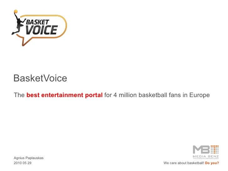 BasketVoice The  best entertainment portal  for 4 mi llion  basketball fans  in Europe Agnius Paplauskas 2010 0 5  29 We c...