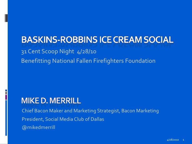 BasKins-Robbins Ice Cream Social<br />31 Cent Scoop Night  4/28/10<br />Benefitting National Fallen Firefighters Foundatio...