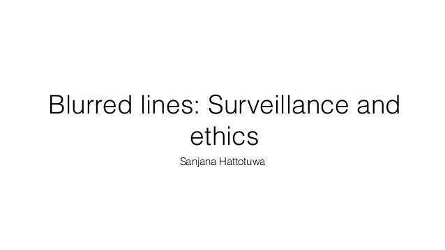 Blurred lines: Surveillance and ethics Sanjana Hattotuwa