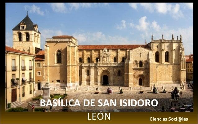 BASÍLICA DE SAN ISIDORO LEÓN Ciencias Soci@les