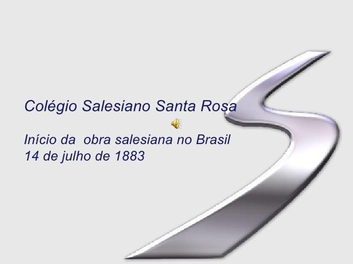 Colégio Salesiano Santa Rosa In í cio da  obra salesiana no Brasil 14 de julho de 1883