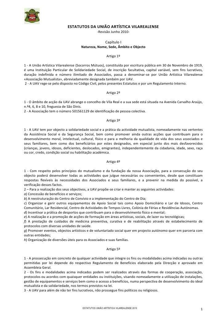 ESTATUTOS DA UNIÃO ARTÍSTICA VILAREALENSE<br />-Revisão Junho 2010-<br />Capítulo I<br />Natureza, Nome, Sede, Âmbito e Ob...