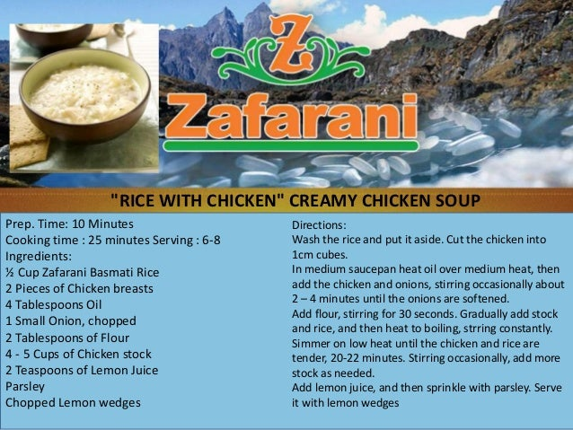 Prep. Time: 10 MinutesCooking time : 25 minutes Serving : 6-8Ingredients:½ Cup Zafarani Basmati Rice2 Pieces of Chicken br...
