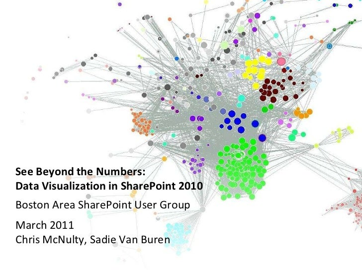 See Beyond the Numbers:Data Visualization in SharePoint 2010<br />Boston Area SharePoint User Group<br />March 2011Chris M...