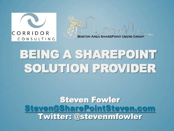 Being a SharePointSolution Provider<br />Steven Fowler<br />Steven@SharePointSteven.com<br />Twitter: @stevenmfowler<br />