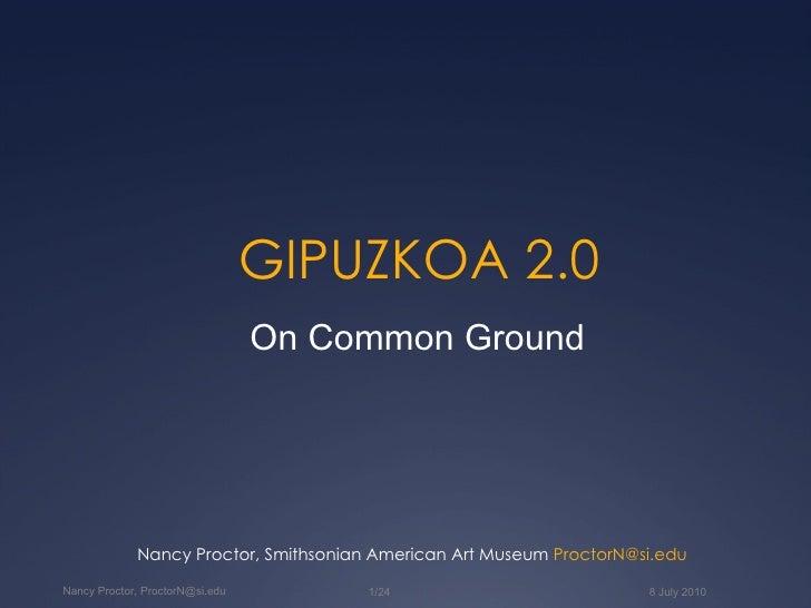 GIPUZKOA 2.0 Nancy Proctor, Smithsonian American Art Museum  ProctorN @si. edu On Common Ground