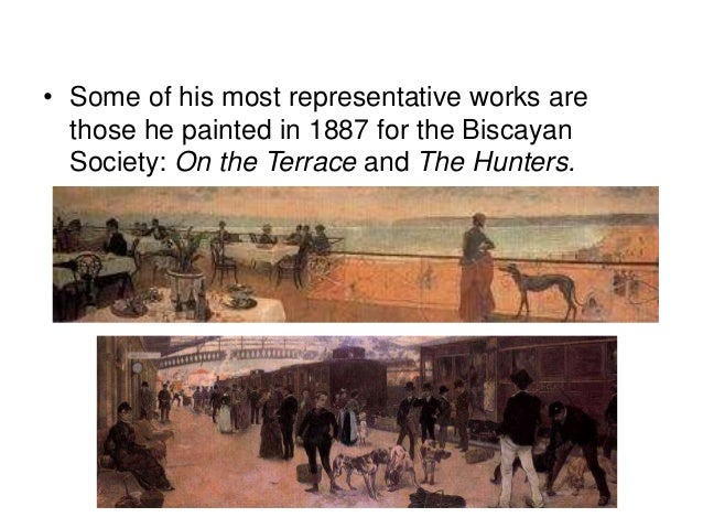 • Some of his most representative works are those he painted in 1887 for the Biscayan Society: On the Terrace and The Hunt...