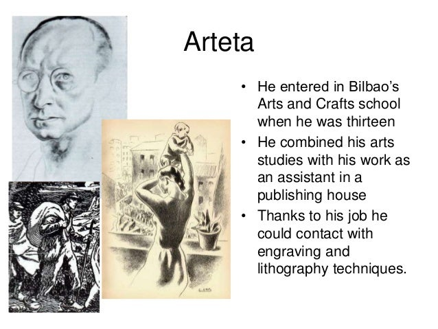 Arteta • He entered in Bilbao's Arts and Crafts school when he was thirteen • He combined his arts studies with his work a...