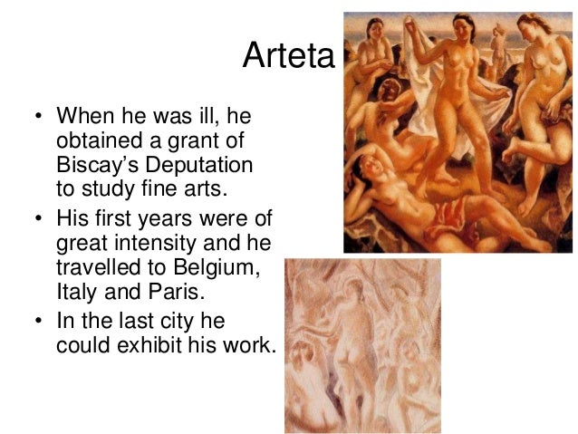 Arteta • When he was ill, he obtained a grant of Biscay's Deputation to study fine arts. • His first years were of great i...