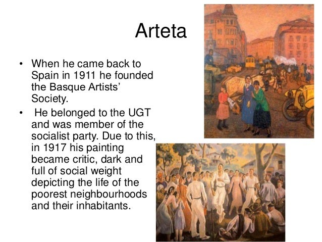 Arteta • When he came back to Spain in 1911 he founded the Basque Artists' Society. • He belonged to the UGT and was membe...
