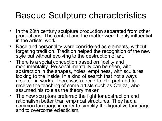 Basque Sculpture characteristics • In the 20th century sculpture production separated from other productions. The context ...