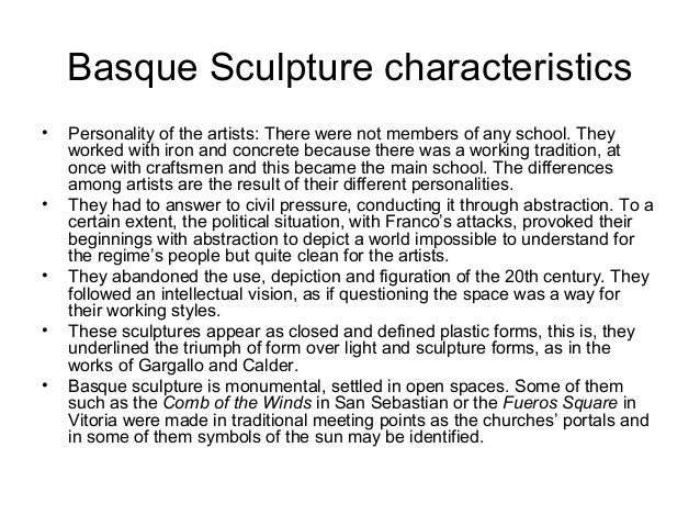 Basque Sculpture characteristics • Personality of the artists: There were not members of any school. They worked with iron...