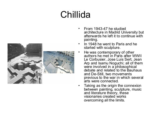 Chillida • From 1943-47 he studied architecture in Madrid University but afterwards he left it to continue with painting. ...