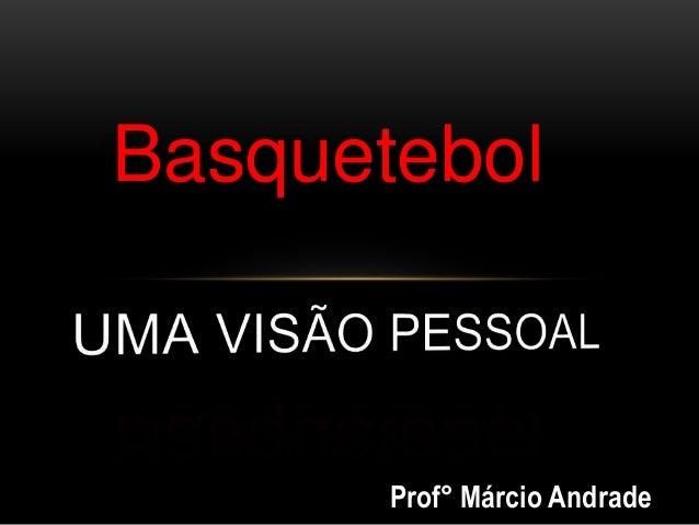 Prof° Márcio Andrade Basquetebol