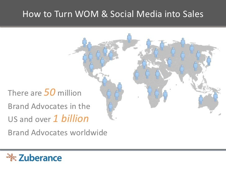 How to Turn WOM & Social Media into Sales <br />There are 50 million <br />Brand Advocates in the US and over 1 billion<br...