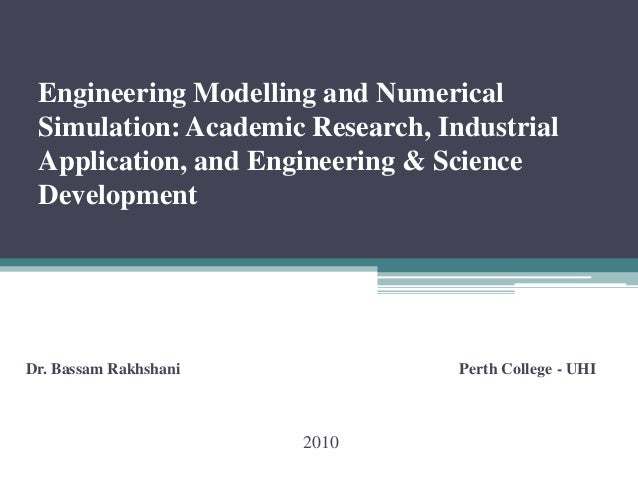 Engineering Modelling and Numerical Simulation: Academic Research, Industrial Application, and Engineering & Science Devel...