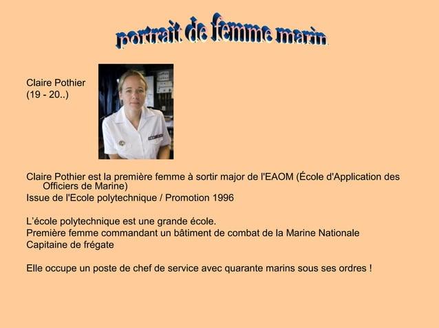 Claire Pothier(19 - 20..)Claire Pothier est la première femme à sortir major de lEAOM (École dApplication desOfficiers de ...