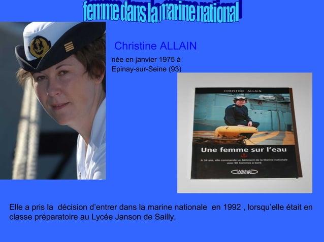 Christine ALLAINnée en janvier 1975 àEpinay-sur-Seine (93)Elle a pris la décision d'entrer dans la marine nationale en 199...