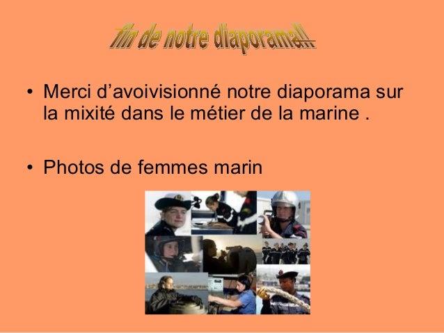• Merci d'avoivisionné notre diaporama surla mixité dans le métier de la marine .• Photos de femmes marin