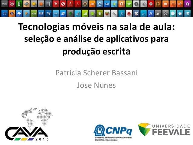 Tecnologias móveis na sala de aula: seleção e análise de aplicativos para produção escrita Patrícia Scherer Bassani Jose N...