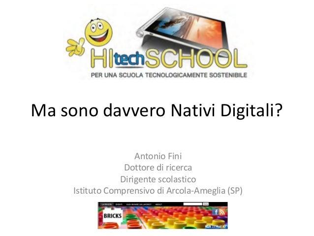 Ma sono davvero Nativi Digitali? Antonio Fini Dottore di ricerca Dirigente scolastico Istituto Comprensivo di Arcola-Amegl...