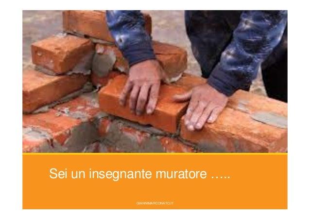 Sei un insegnante muratore ….. GIANNIMARCONATO.IT