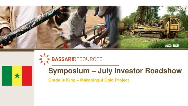 July ASX: BSR Symposium – July Investor Roadshow Grade is King – Makabingui Gold Project