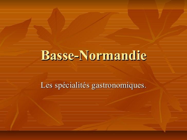 Basse-Normandie Les spécialités gastronomiques.