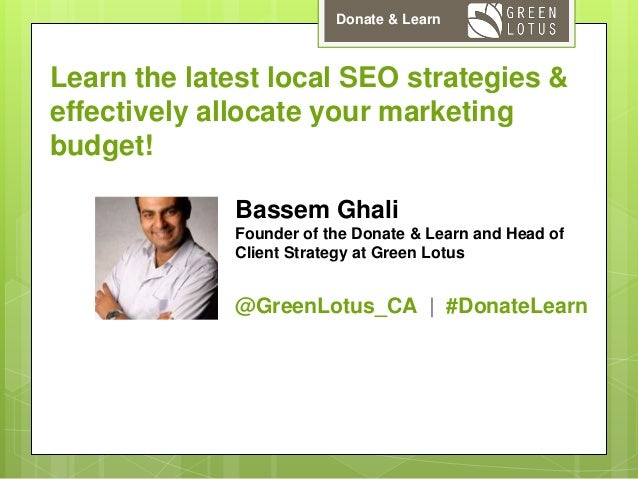 Donate & Learn  Learn the latest local SEO strategies & effectively allocate your marketing budget! Bassem Ghali Founder o...