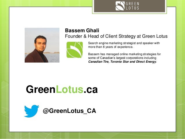 @GreenLotus_CA Search engine marketing strategist and speaker with more than 8 years of experience. Bassem has managed onl...