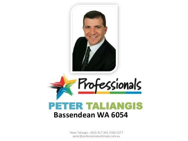 Peter Taliangis - 0431 417 345, 9330 5277 peter@professionalsultimate.com.au PETER TALIANGIS Bassendean WA 6054