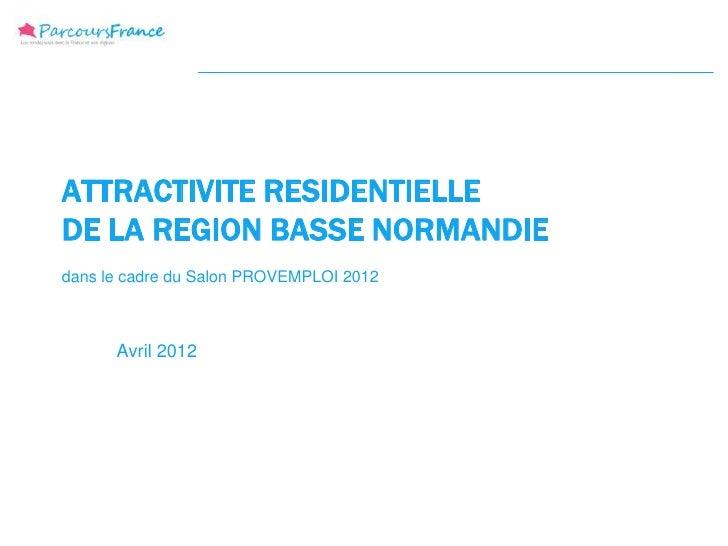 ATTRACTIVITE RESIDENTIELLEDE LA REGION BASSE NORMANDIEdans le cadre du Salon PROVEMPLOI 2012      Avril 2012