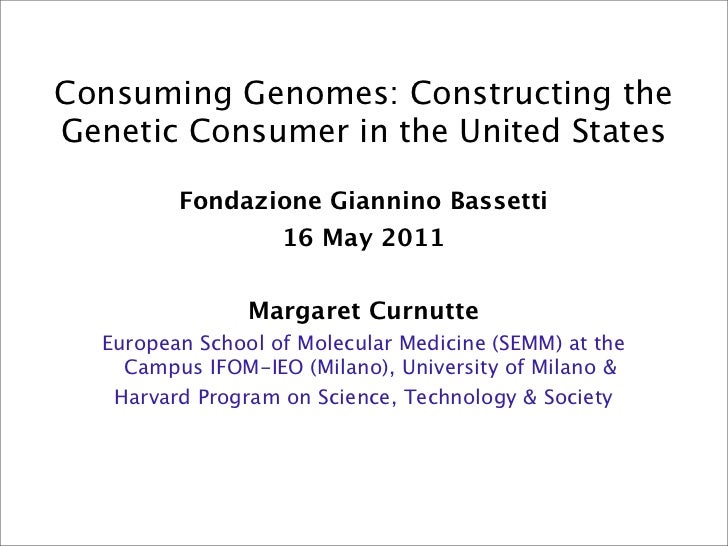Consuming Genomes: Constructing theGenetic Consumer in the United States         Fondazione Giannino Bassetti             ...