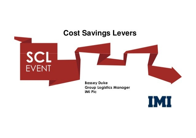 Cost Savings Levers     Bassey Duke     Group Logistics Manager     IMI Plc