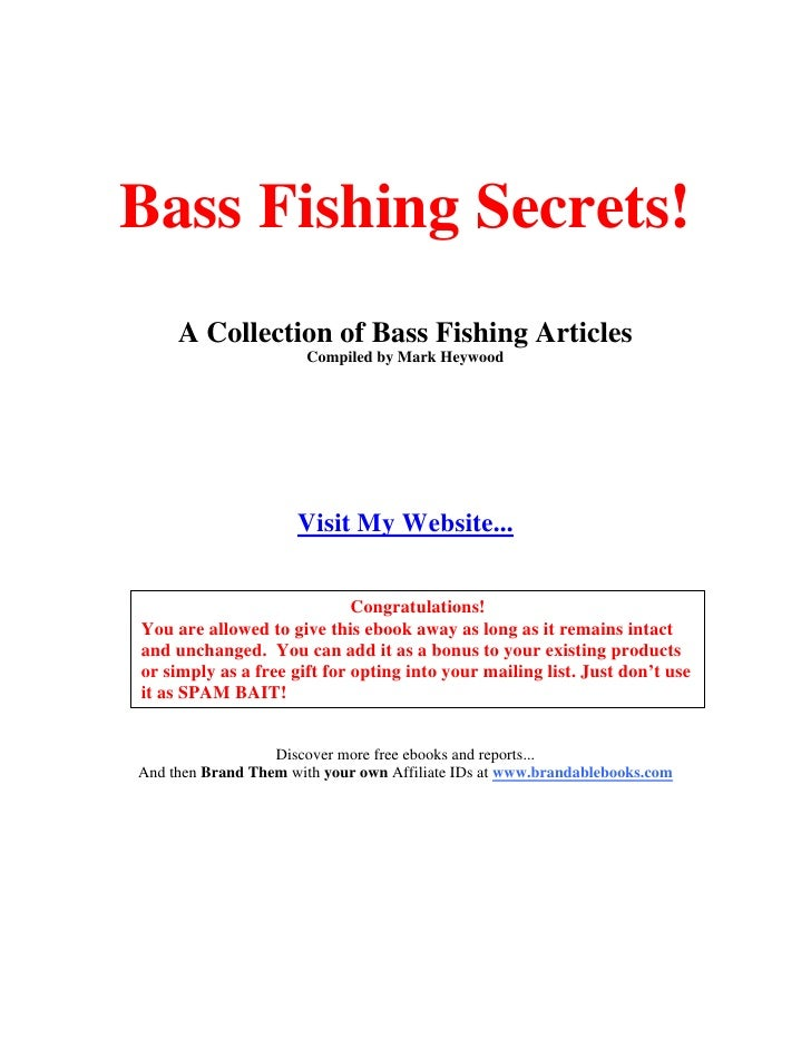 Bass Fishing Secrets!      A Collection of Bass Fishing Articles                        Compiled by Mark Heywood          ...
