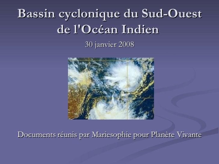 Bassin cyclonique du Sud-Ouest de l'Océan Indien  <ul><li>30 janvier 2008 </li></ul><ul><li>Documents réunis par Mariesoph...