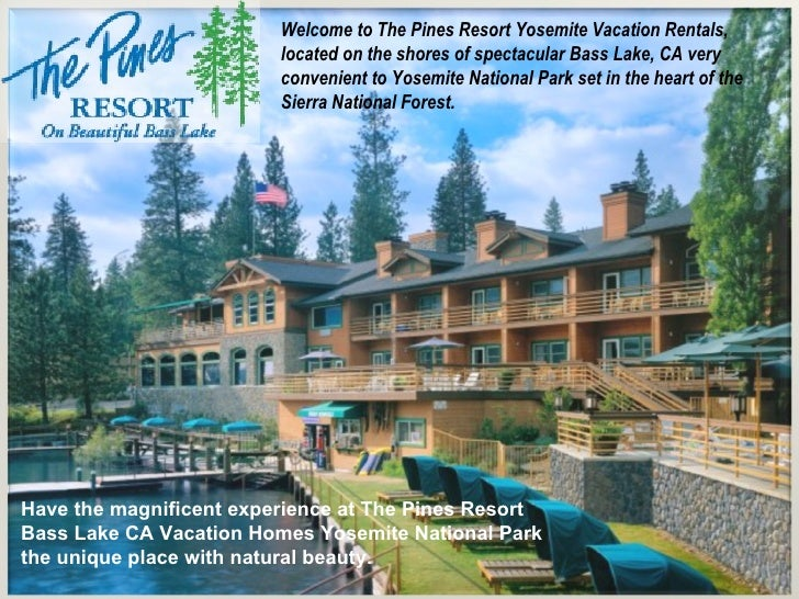 Have the magnificent experience at The Pines Resort Bass Lake CA  Vacation Homes Yosemite National Park  the unique place ...