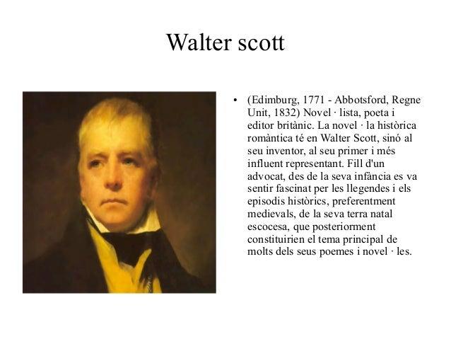 Walter scott ●  (Edimburg, 1771 - Abbotsford, Regne Unit, 1832) Novel · lista, poeta i editor britànic. La novel · la hist...