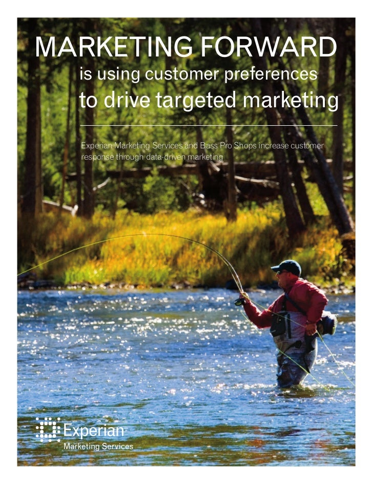 MArkEtIng FOrWArd  is using customer preferences  to drive targeted marketing  Experian Marketing Services and Bass Pro Sh...
