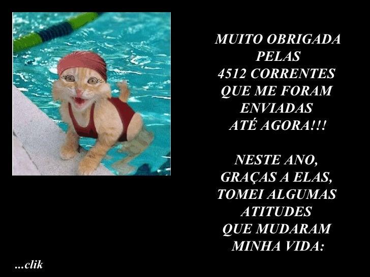 MUITO OBRIGADA PELAS  4512 CORRENTES  QUE ME FORAM  ENVIADAS  ATÉ AGORA!!! NESTE ANO,  GRAÇAS A ELAS,  TOMEI ALGUMAS  ATIT...