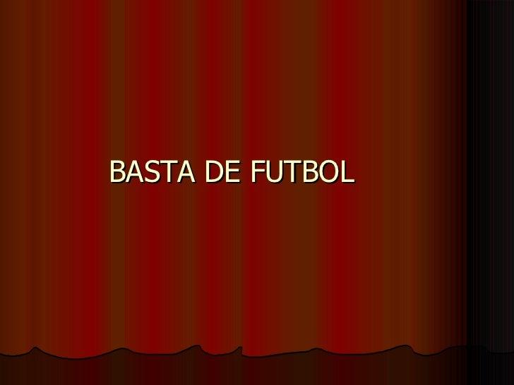 BASTA DE FUTBOL