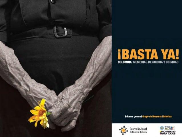 ¡basta ya! Colombia: Memorias de guerra y dignidad Informe General Grupo de Memoria Histórica GRUPO DE MEMORIA HISTÓRICA C...