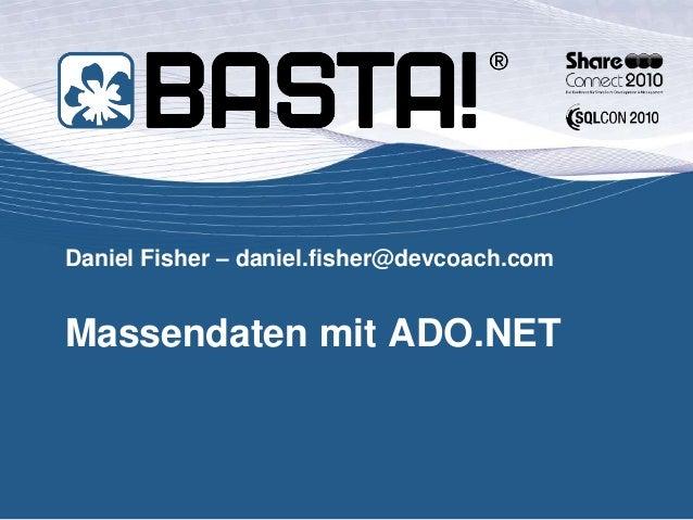 Daniel Fisher – daniel.fisher@devcoach.com Massendaten mit ADO.NET