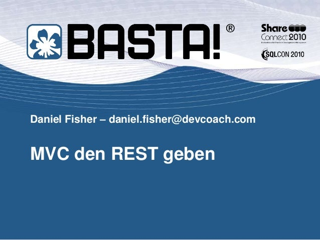 Daniel Fisher – daniel.fisher@devcoach.com MVC den REST geben