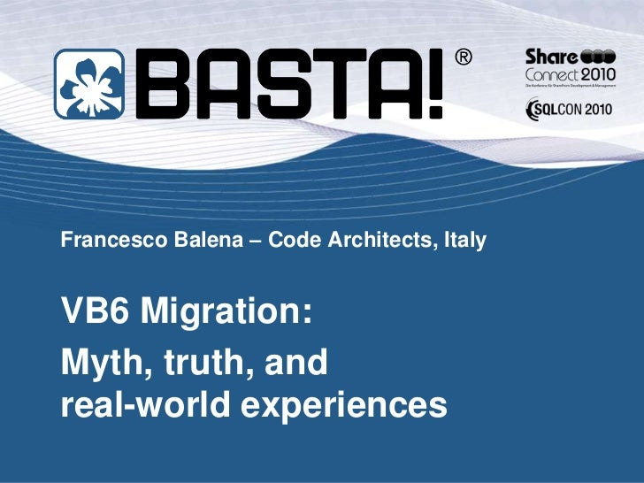 Basta! 2010 - VB6-to-NET Migration: Myth, Truth, and Real-World Experiences